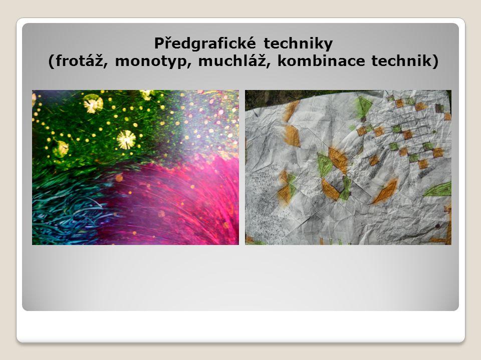 Předgrafické techniky (frotáž, monotyp, muchláž, kombinace technik)