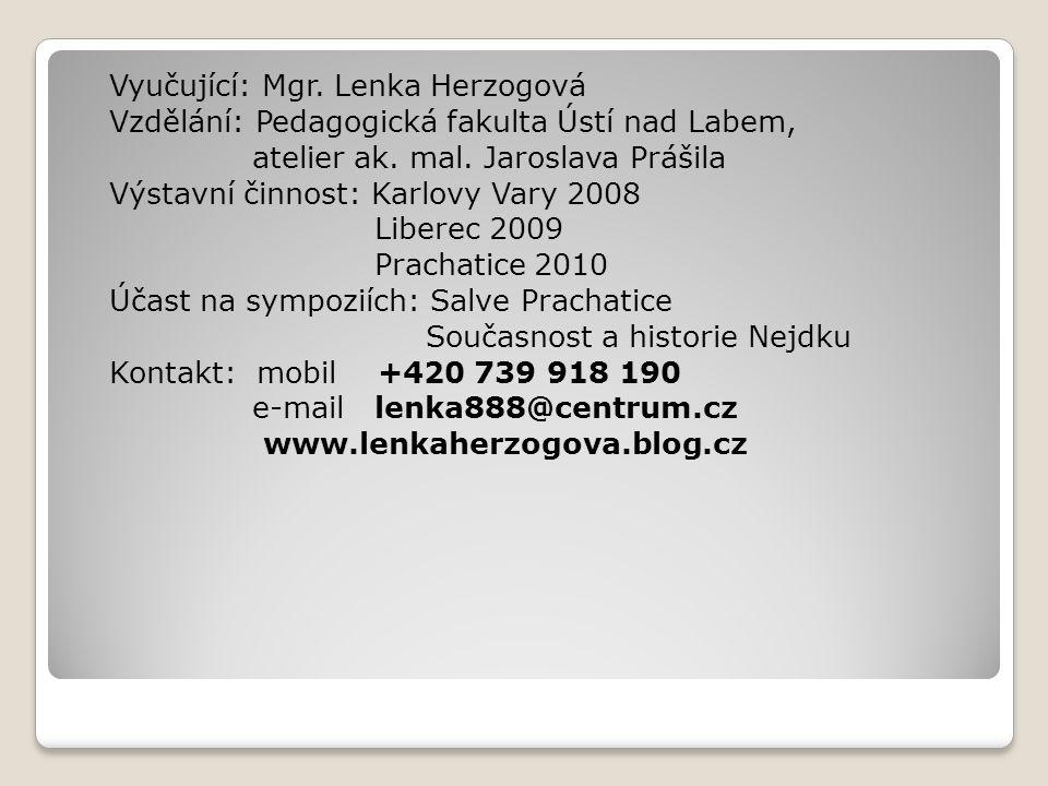 Vyučující: Mgr. Lenka Herzogová Vzdělání: Pedagogická fakulta Ústí nad Labem, atelier ak.