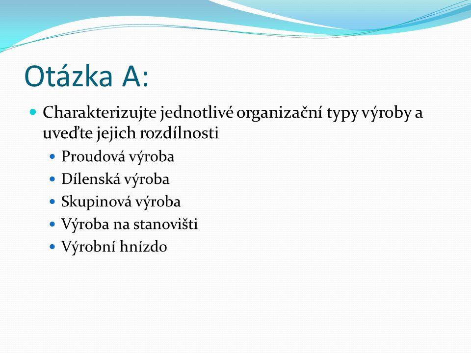 Otázka A: Charakterizujte jednotlivé organizační typy výroby a uveďte jejich rozdílnosti. Proudová výroba.