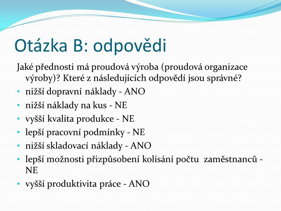 Otázka B: odpovědi Jaké přednosti má proudová výroba (proudová organizace výroby) Které z následujících odpovědí jsou správné