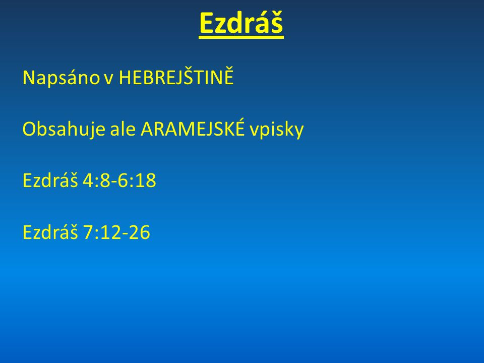 Ezdráš Napsáno v HEBREJŠTINĚ Obsahuje ale ARAMEJSKÉ vpisky