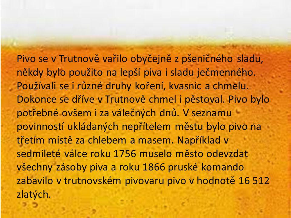 Pivo se v Trutnově vařilo obyčejně z pšeničného sladu, někdy bylo použito na lepší piva i sladu ječmenného.
