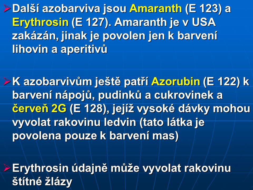 Další azobarviva jsou Amaranth (E 123) a Erythrosin (E 127)