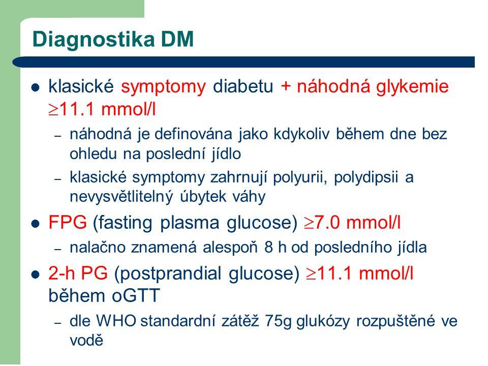 Diagnostika DM klasické symptomy diabetu + náhodná glykemie 11.1 mmol/l. náhodná je definována jako kdykoliv během dne bez ohledu na poslední jídlo.