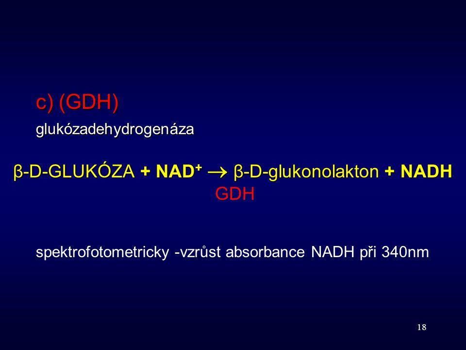 β-D-GLUKÓZA + NAD+  β-D-glukonolakton + NADH