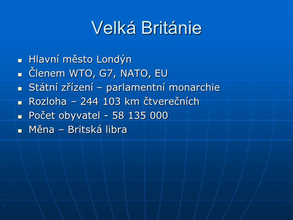 Velká Británie Hlavní město Londýn Členem WTO, G7, NATO, EU