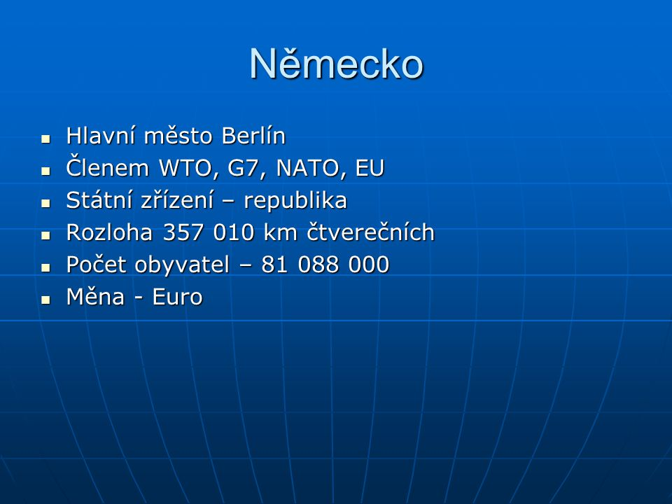 Německo Hlavní město Berlín Členem WTO, G7, NATO, EU