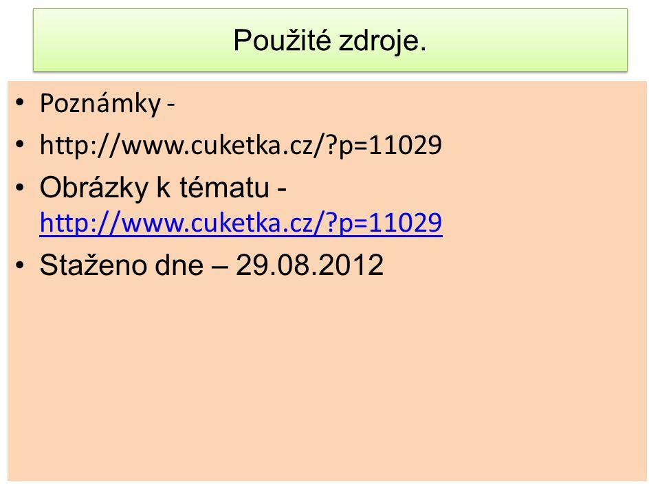 Použité zdroje. Poznámky - http://www.cuketka.cz/ p=11029. Obrázky k tématu - http://www.cuketka.cz/ p=11029.