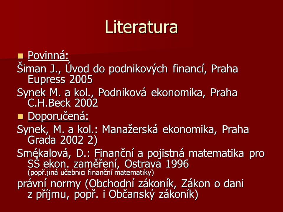 Literatura Povinná: Šiman J., Úvod do podnikových financí, Praha Eupress 2005. Synek M. a kol., Podniková ekonomika, Praha C.H.Beck 2002.