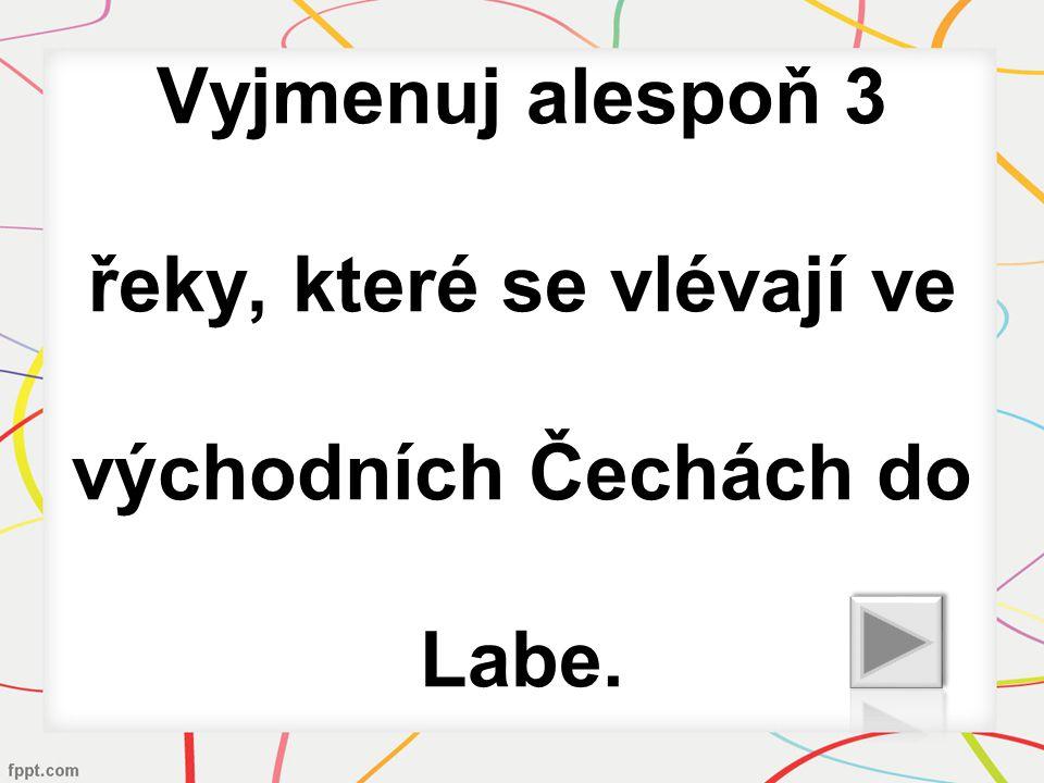 Vyjmenuj alespoň 3 řeky, které se vlévají ve východních Čechách do Labe.