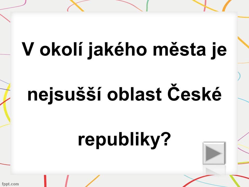 V okolí jakého města je nejsušší oblast České republiky