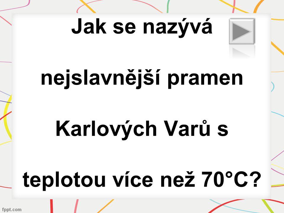Jak se nazývá nejslavnější pramen Karlových Varů s teplotou více než 70°C