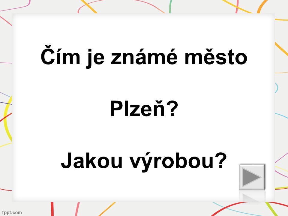 Čím je známé město Plzeň Jakou výrobou