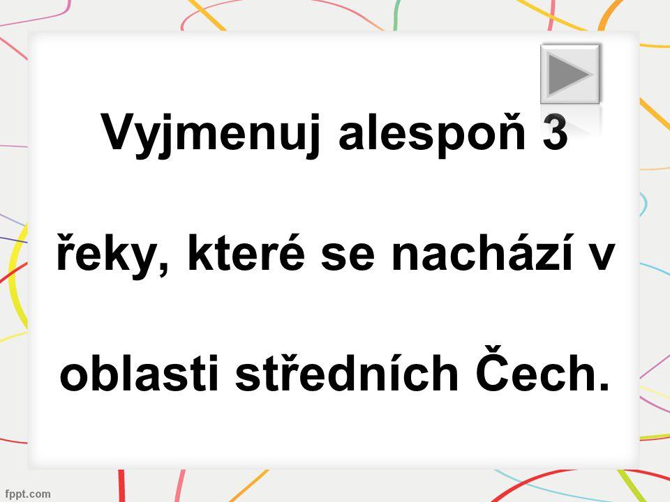 Vyjmenuj alespoň 3 řeky, které se nachází v oblasti středních Čech.