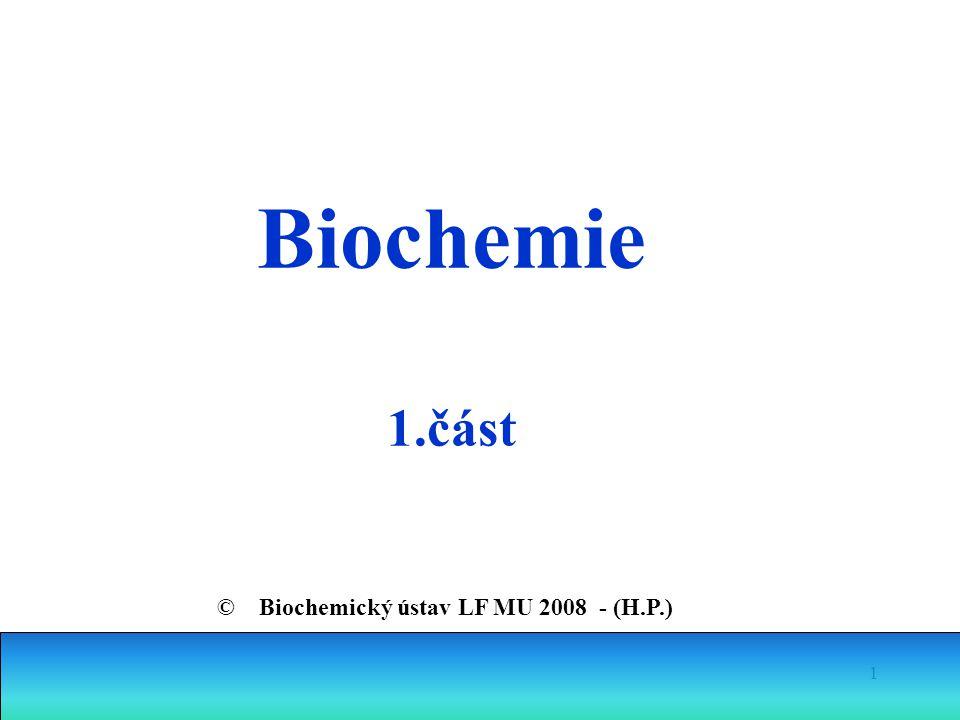 Biochemie 1.část © Biochemický ústav LF MU 2008 - (H.P.)