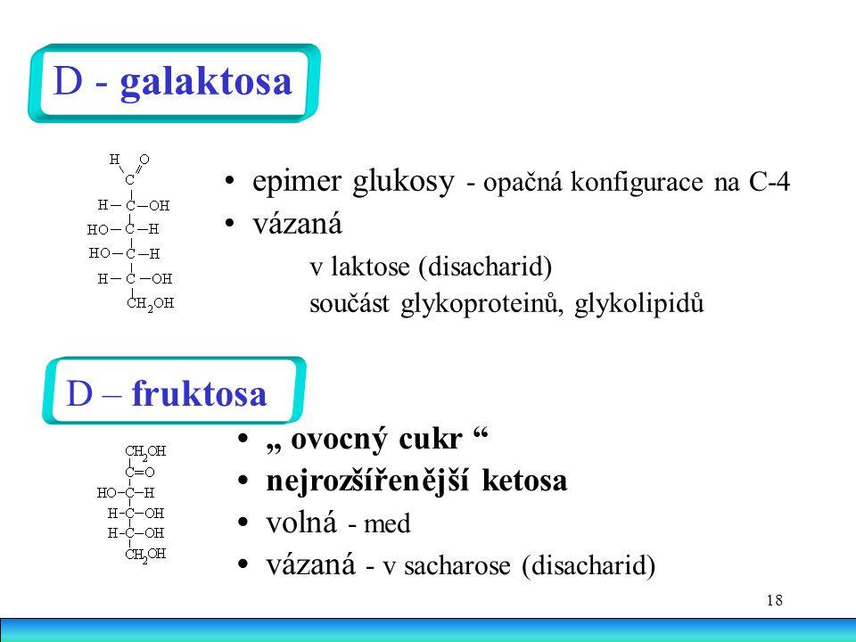 D - galaktosa • epimer glukosy - opačná konfigurace na C-4