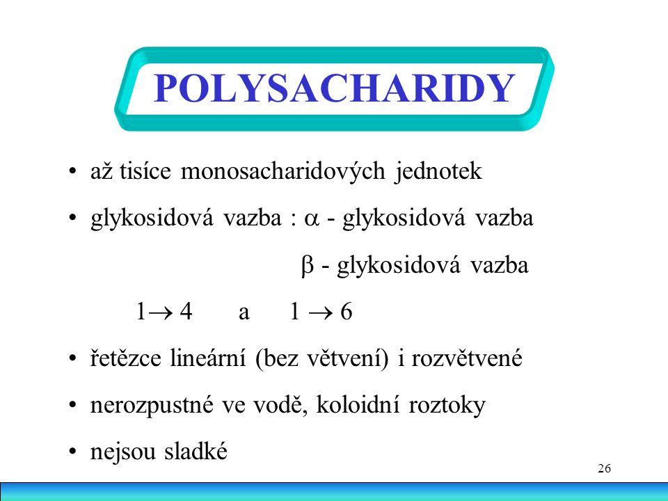POLYSACHARIDY • až tisíce monosacharidových jednotek