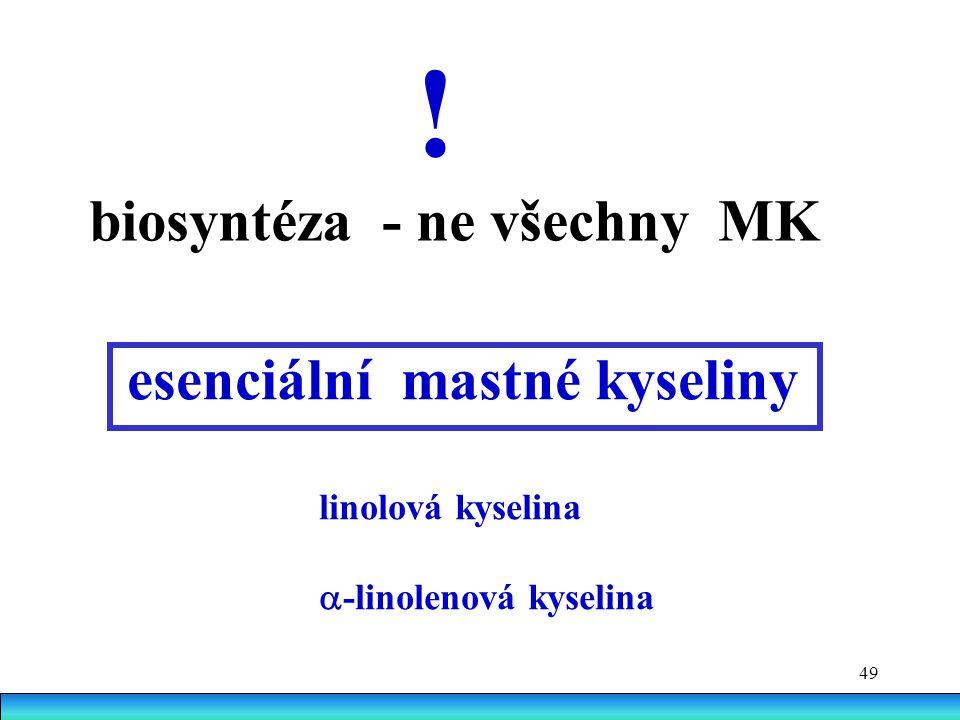 ! biosyntéza - ne všechny MK esenciální mastné kyseliny