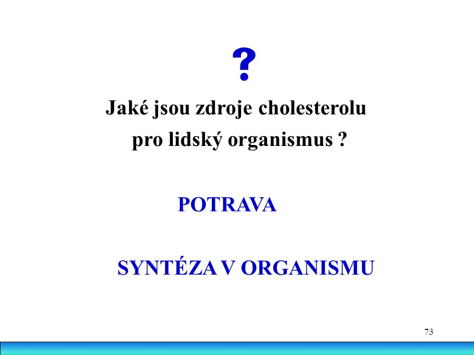  Jaké jsou zdroje cholesterolu pro lidský organismus POTRAVA