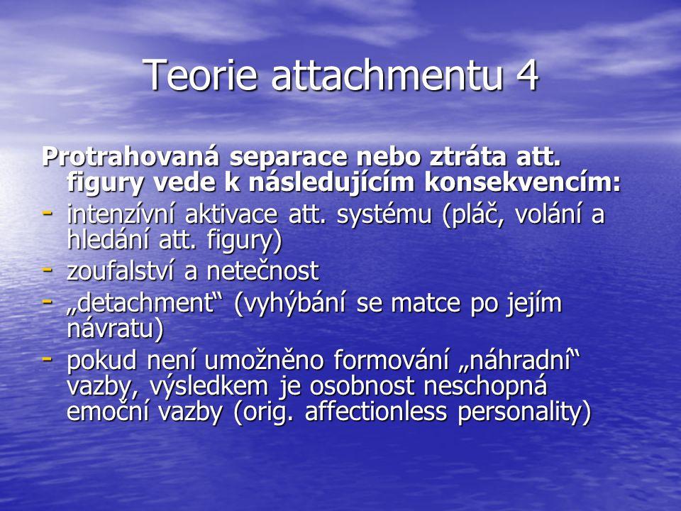 Teorie attachmentu 4 Protrahovaná separace nebo ztráta att. figury vede k následujícím konsekvencím: