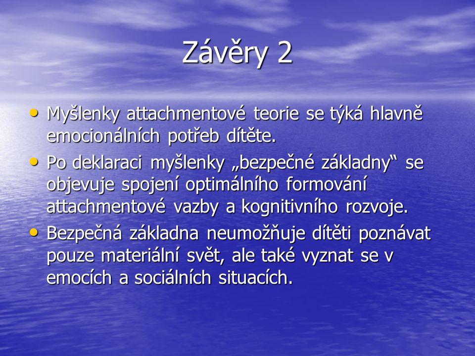 Závěry 2 Myšlenky attachmentové teorie se týká hlavně emocionálních potřeb dítěte.