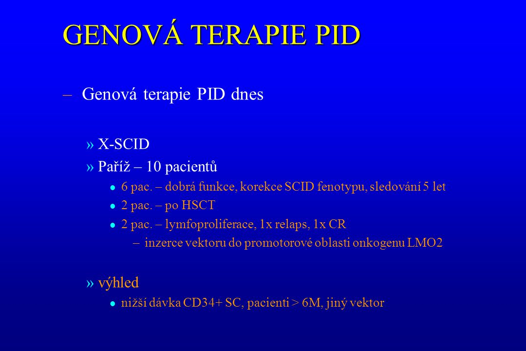 GENOVÁ TERAPIE PID Genová terapie PID dnes X-SCID Paříž – 10 pacientů