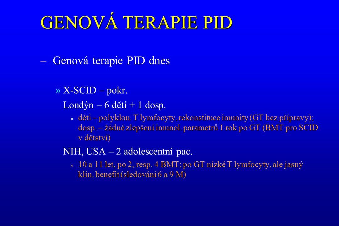 GENOVÁ TERAPIE PID Genová terapie PID dnes X-SCID – pokr.