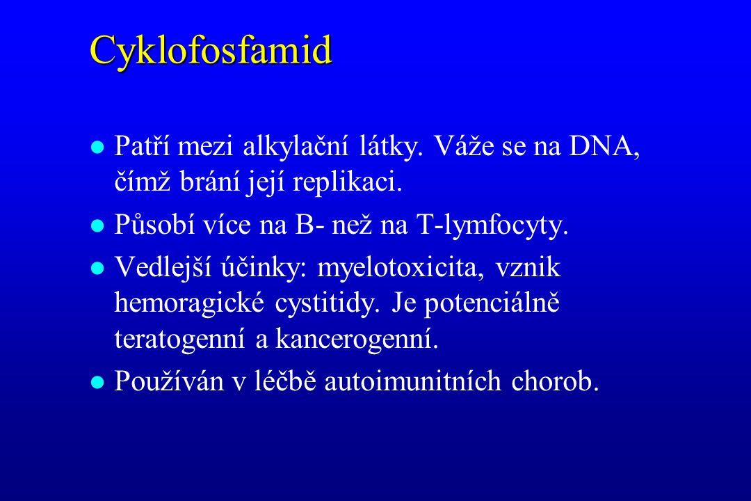 Cyklofosfamid Patří mezi alkylační látky. Váže se na DNA, čímž brání její replikaci. Působí více na B- než na T-lymfocyty.