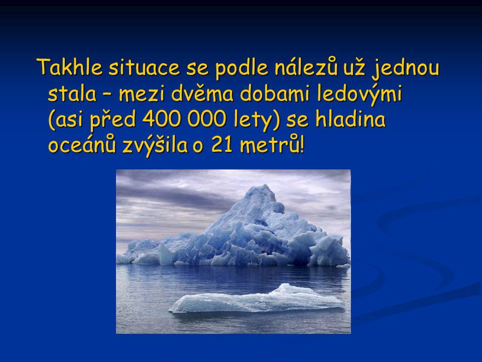Takhle situace se podle nálezů už jednou stala – mezi dvěma dobami ledovými (asi před 400 000 lety) se hladina oceánů zvýšila o 21 metrů!