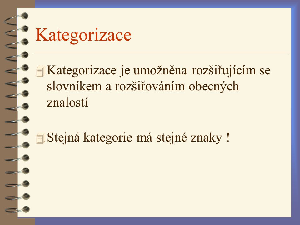 Kategorizace Kategorizace je umožněna rozšiřujícím se slovníkem a rozšiřováním obecných znalostí.