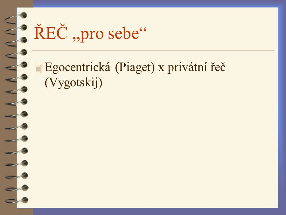 """ŘEČ """"pro sebe Egocentrická (Piaget) x privátní řeč (Vygotskij)"""