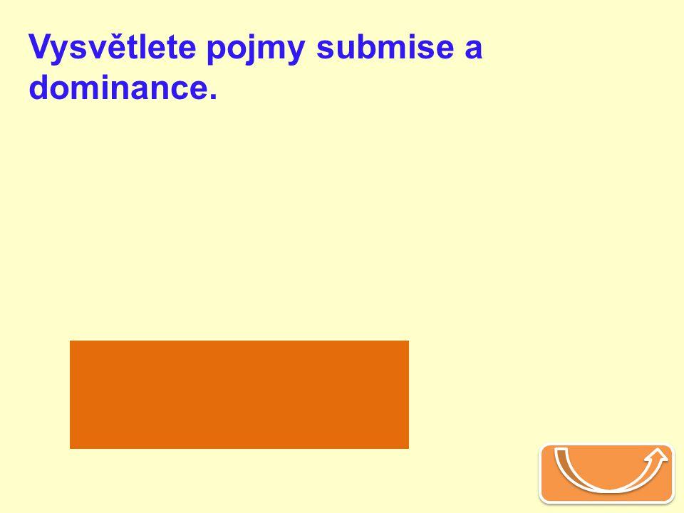 Vysvětlete pojmy submise a dominance.