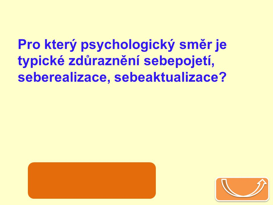 Pro který psychologický směr je typické zdůraznění sebepojetí, seberealizace, sebeaktualizace