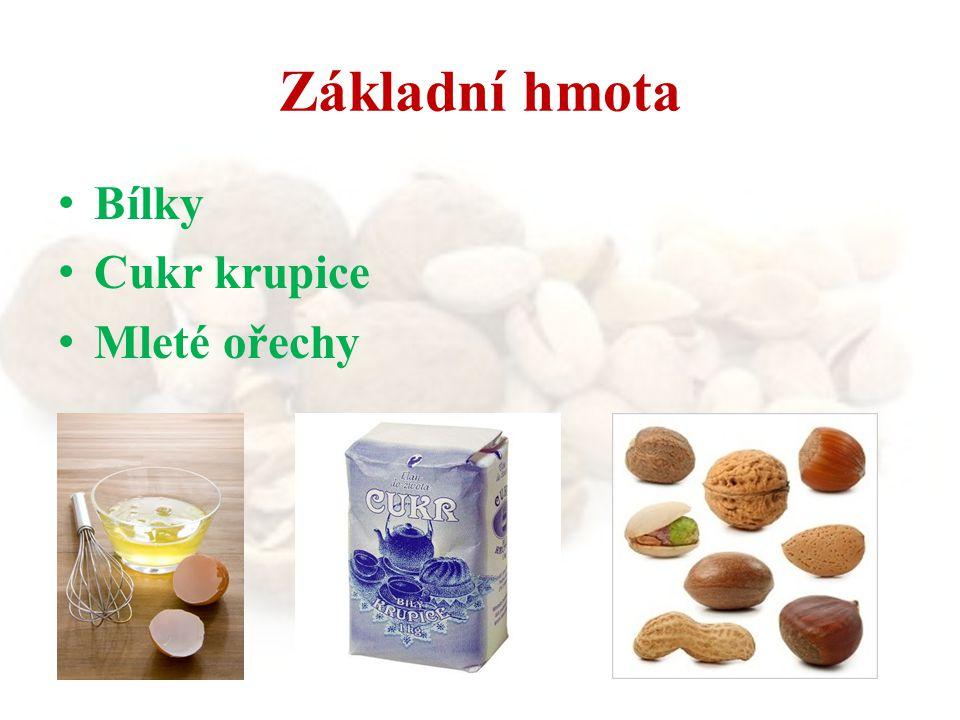 Základní hmota Bílky Cukr krupice Mleté ořechy
