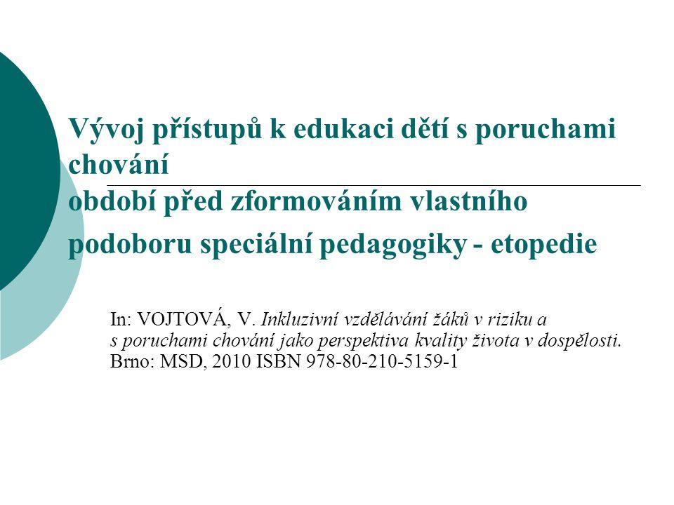 Vývoj přístupů k edukaci dětí s poruchami chování období před zformováním vlastního podoboru speciální pedagogiky - etopedie