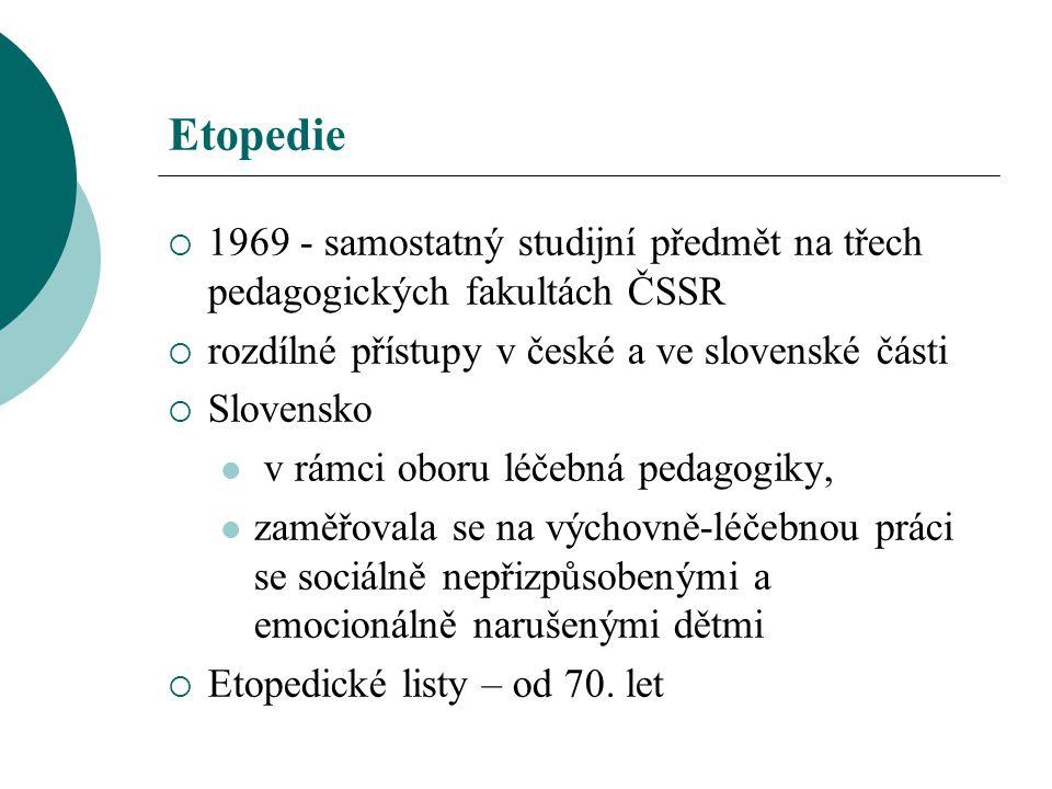 Etopedie 1969 - samostatný studijní předmět na třech pedagogických fakultách ČSSR. rozdílné přístupy v české a ve slovenské části.