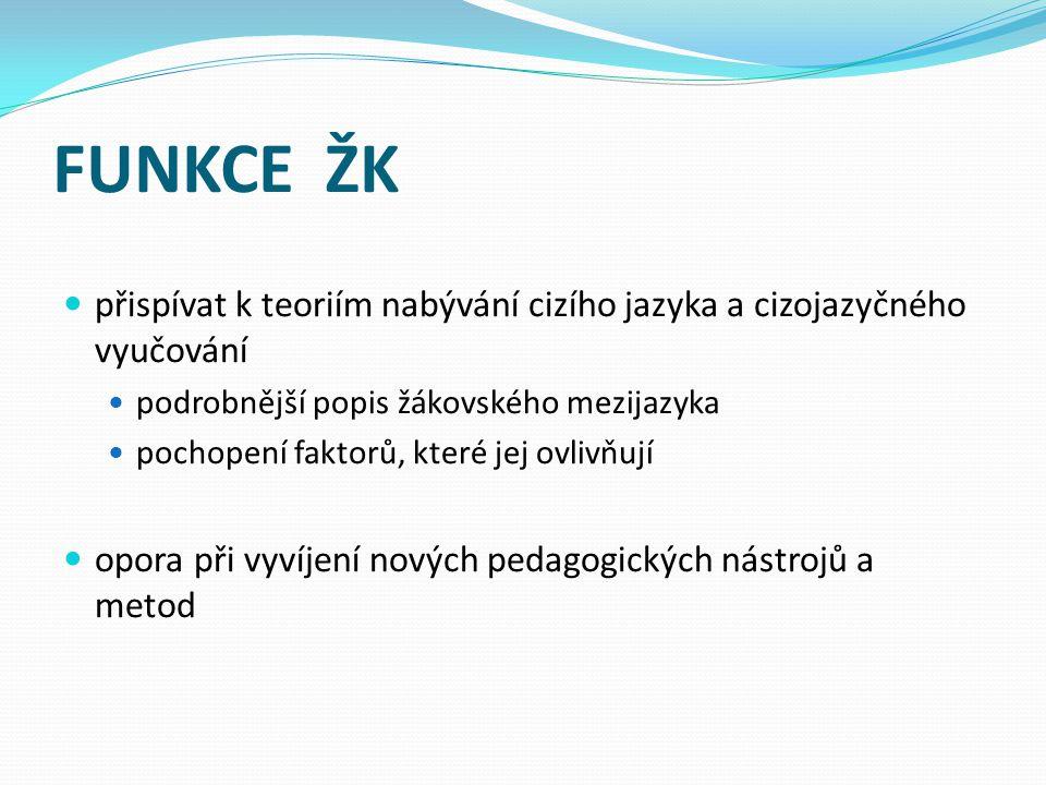 FUNKCE ŽK přispívat k teoriím nabývání cizího jazyka a cizojazyčného vyučování. podrobnější popis žákovského mezijazyka.