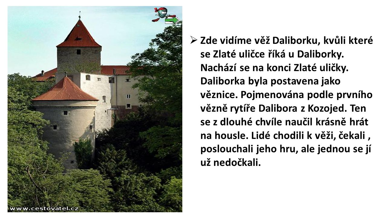 Zde vidíme věž Daliborku, kvůli které se Zlaté uličce říká u Daliborky