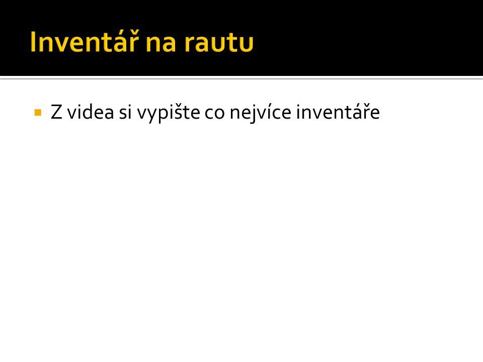 Inventář na rautu Z videa si vypište co nejvíce inventáře
