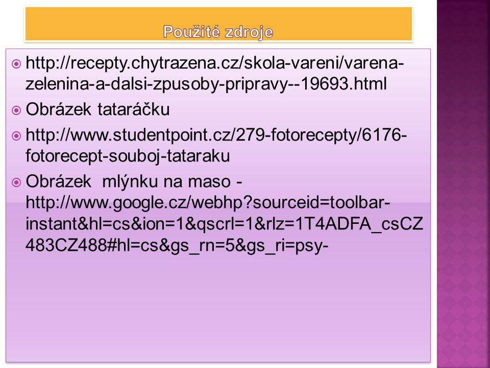Použité zdroje http://recepty.chytrazena.cz/skola-vareni/varena- zelenina-a-dalsi-zpusoby-pripravy--19693.html.