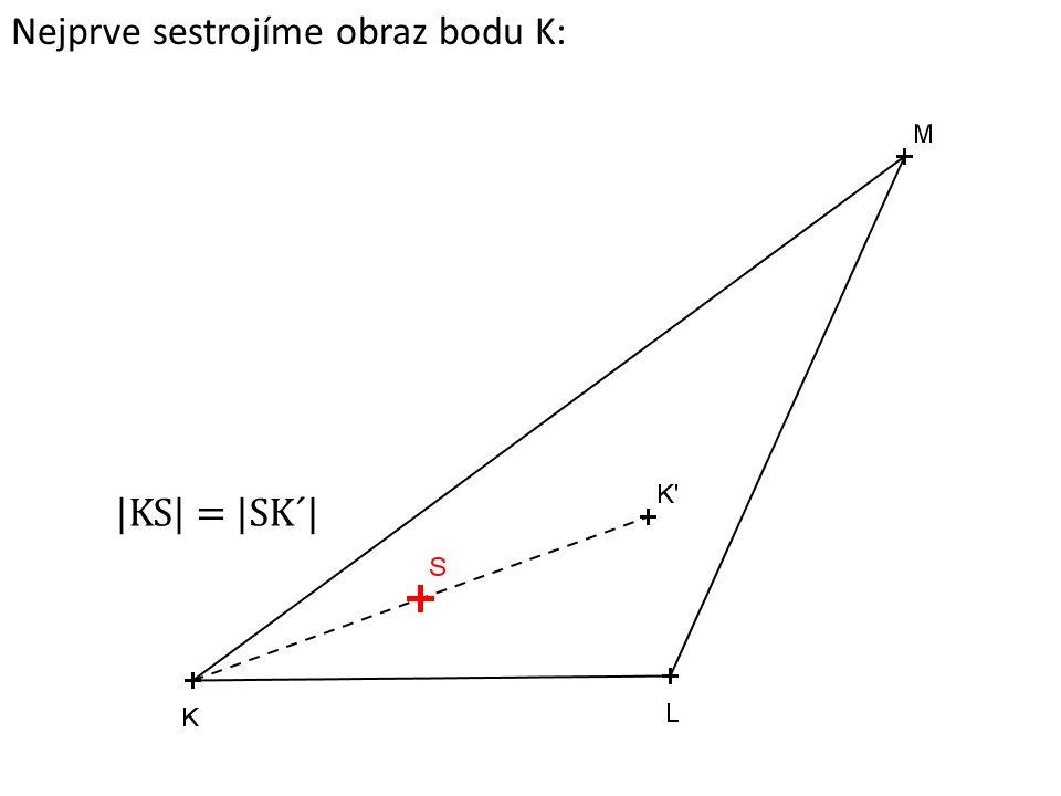 Nejprve sestrojíme obraz bodu K: