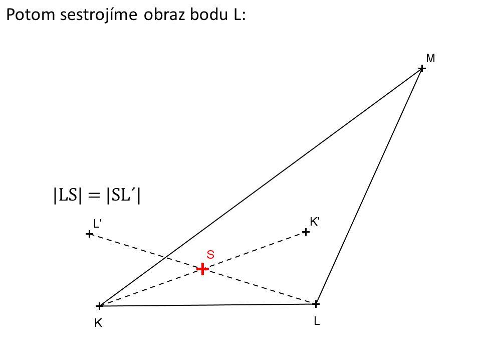 Potom sestrojíme obraz bodu L: