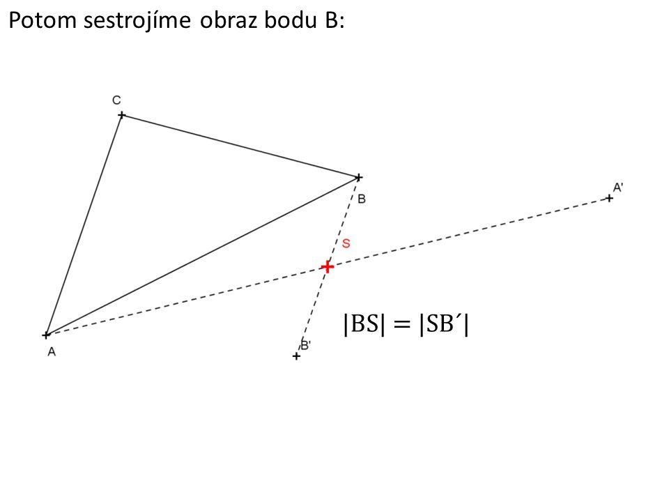 Potom sestrojíme obraz bodu B: