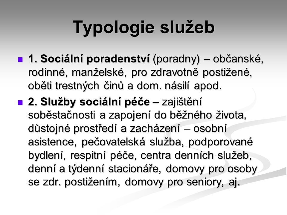Typologie služeb 1. Sociální poradenství (poradny) – občanské, rodinné, manželské, pro zdravotně postižené, oběti trestných činů a dom. násilí apod.