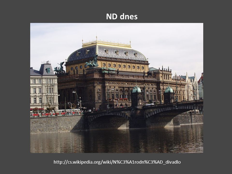 ND dnes http://cs.wikipedia.org/wiki/N%C3%A1rodn%C3%AD_divadlo