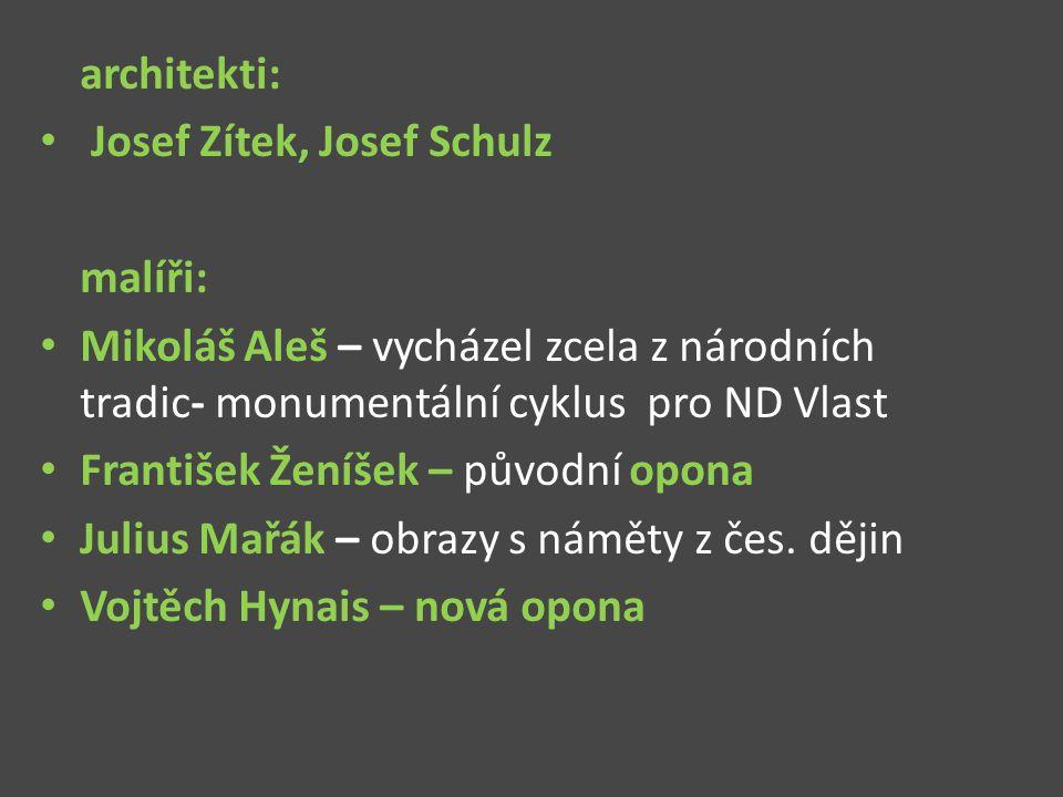 architekti: Josef Zítek, Josef Schulz. malíři: Mikoláš Aleš – vycházel zcela z národních tradic- monumentální cyklus pro ND Vlast.
