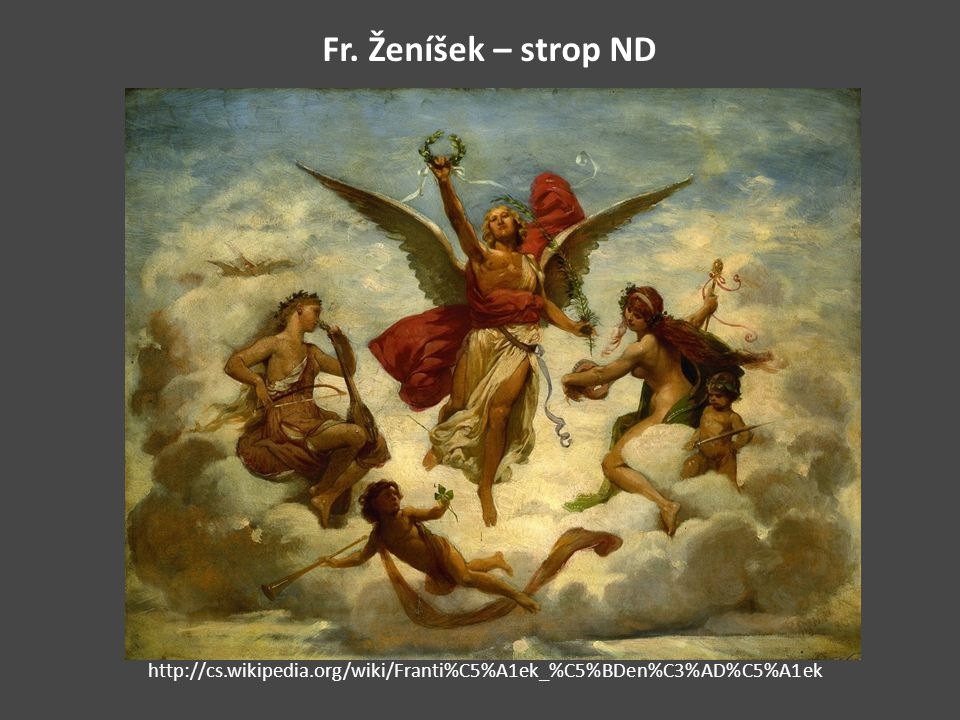 Fr. Ženíšek – strop ND http://cs.wikipedia.org/wiki/Franti%C5%A1ek_%C5%BDen%C3%AD%C5%A1ek