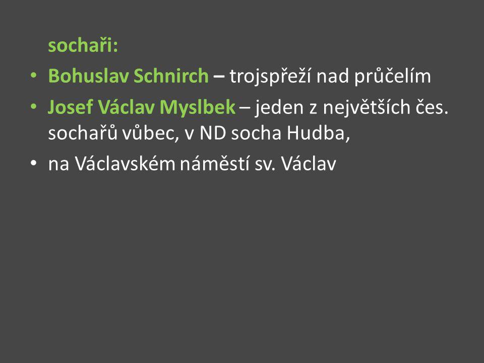 sochaři: Bohuslav Schnirch – trojspřeží nad průčelím. Josef Václav Myslbek – jeden z největších čes. sochařů vůbec, v ND socha Hudba,