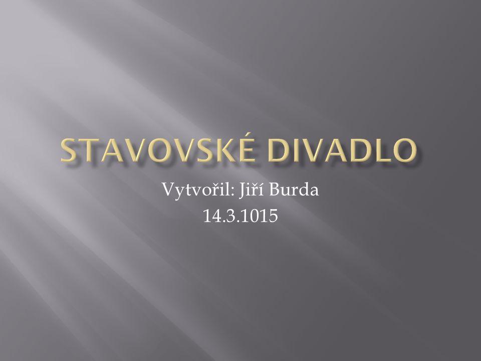 Stavovské divadlo Vytvořil: Jiří Burda 14.3.1015