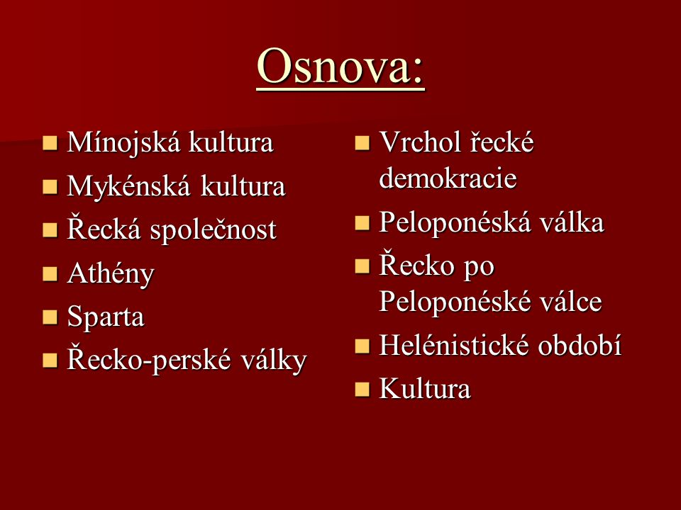 Osnova: Mínojská kultura Mykénská kultura Řecká společnost Athény
